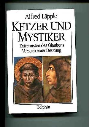 Ketzer und Mystiker Extremisten des Glaubens: Läpple, Alfred: