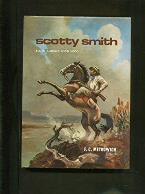 Scotty Smith South Africa s Robin Hood: C. Metrowich, Frederick: