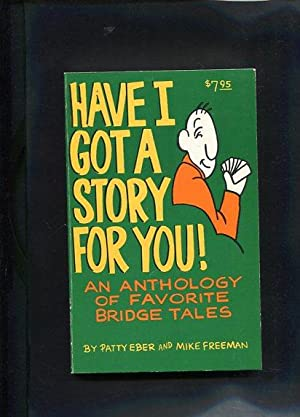 Have I got story for you! An anthology of favorite brige tales: Eber, P. und M. Freeman: