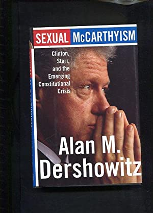 Sexual McCarthyism Clinton, Starr, and the Emerging Constitutional Crisis: Dershowitz, Alan M.: