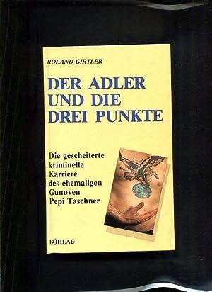 Der Adler und die drei Punkte - die gescheiterte kriminelle Karriere des ehemaligen Ganoven Pepi ...