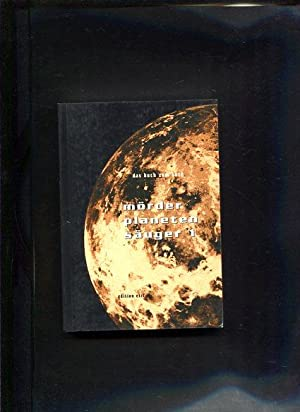 Mörder, Planeten, Säuger Das Buch zum ersten Buch Das Buch zum . Buch ; 1: Scheibner, ...
