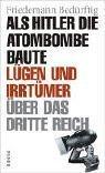 Als Hitler die Atombombe baute : Lügen: Bedürftig, Friedemann: