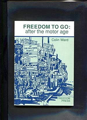 Freedom to Go After the Motor Age: Ward, Colin: