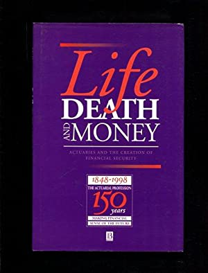 Life, Death and Money Actuaries and the Creation of financial Security: Renn Derek: