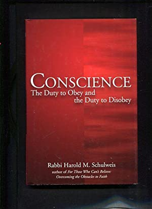 Conscience The Duty to Obey and the Duty to Disobey: Schulweiss, Harold M. Rabbi: