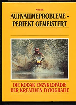 Aufnahmeprobleme perfekt gemeister Die Kodak-Enzyklopädie der kreativen: Tresidder, Jack Redaktion: