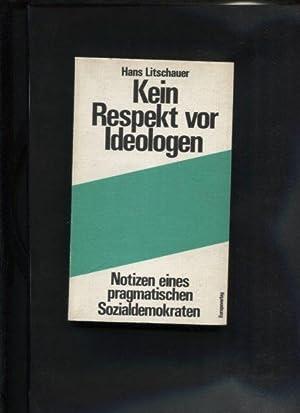Kein Respekt vor Ideologen. Notizen e. pragmat. Sozialdemokraten.: Litschauer, Hans: