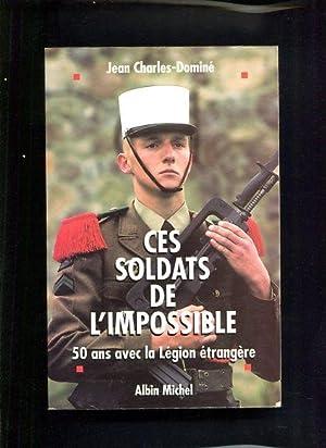 Ces soldats de l impossible 50 ans avec la legion etrangere: Charles-Domine, Jean: