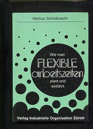 Wie man flexible Arbeitszeiten plant und einführt: Schildknecht , Markus:
