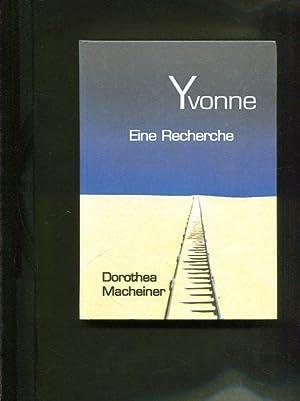 Yvonne. eine Recherche.: Macheiner, Dorothea: