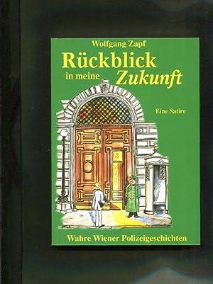 Rückblick in die Zukunft : wahre Wiener Polizeigeschichten ; eine Satire. Mit 13 Ill. aus der ...