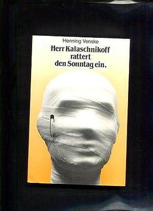 Herr Kalaschnikoff rattert den Sonntag ein. Satiren - Pamphlete - Reportagen - Lieder: Henning, ...
