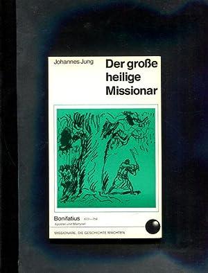 Der grosse heilige Missionar. Bonifatius 672-754: Jung, Johannes:
