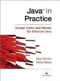 Java in Practice. Design Styles and Idioms for Effective Java.: Warren, Nigel und Phil Bishop: