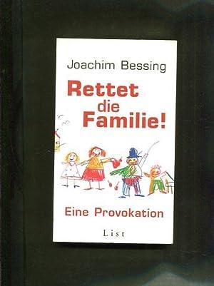 Rettet die Familie! Eine Provokation.: Bessing, Joachim: