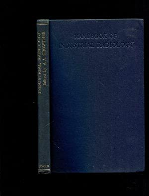 Handbook of Industrial Radiology by Memberrs of: Crowther, J.A.: