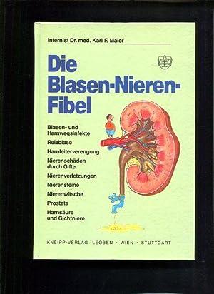 Die Blasen-Nieren-Fibel Blasen- und Harnwegsinfekte, Reizblase, Harnleiterverengung, Nierensch&auml...