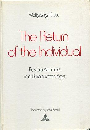 The return of the Individual. Rescue Attempts in a Bureaucratic Age,: Kraus, Wolfgang::