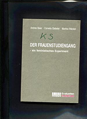 Der Frauenstudiengang Ein feministisches Experiment - Evaluation: Baier, Andrea, Cornelia