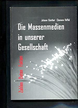 Die Massenmedien in unserer Gesellschaft : Zahlen, Daten, Fakten. Clemens Hüffel, ...