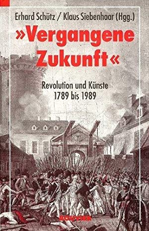 Vergangene Zukunft : Revolution und Künste 1789 bis 1989. hrsg. von Klaus Siebenhaar: Schütz, ...