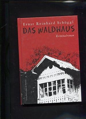 Das Waldhaus Kriminalroman: Schöggl, Ernst Reinhard: