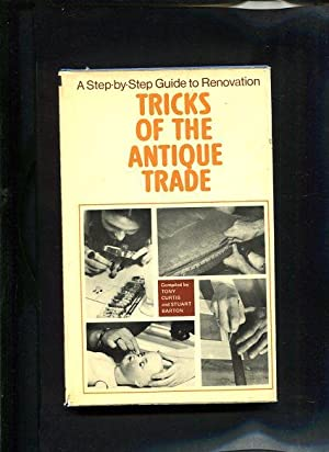 Tricks of the antique trade A Stp by Step Guide to Renovation: Curtis, Tony und Barton as Editors ...