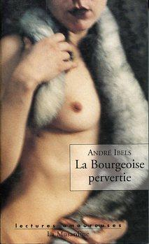 La Bourgeoise pervertie Lectures amoureuses: Ibels Andre: