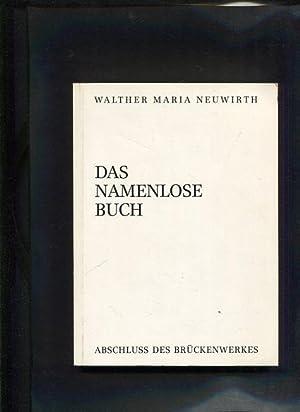 Das namenlose Buch Abschluss des Brückenwerkes Siebenter Band des: Neuwirth, Walther Maria: