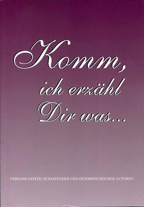 Komm ich erzähl Dir was . Verband Geistig Schaffender und Österreichischer Autoren.: ...