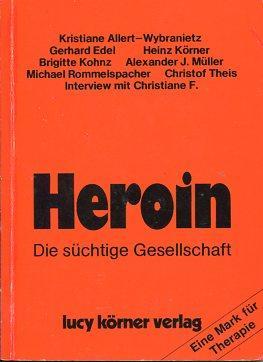 Heroin. Die süchtige Gesellschaft. Heinz Körner. Mit: Körner, Heinz [Hrsg.]