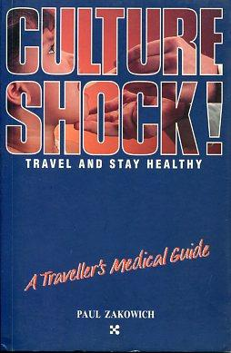Culture Shock! Travel und stay healthy Traveller's Medical Guide: Zakowich, Paul: