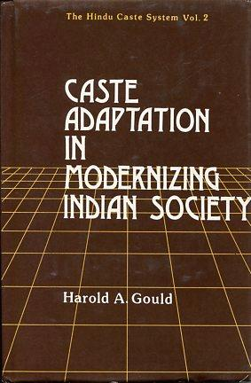 Caste Adaptation in Modernizing Indian Society. The Hindu Caste System Vol. 2: Gould, Harold: