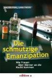 Die schmutzige Emanzipation : wie Frauen über: Pohl, Walter und