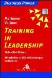 Training in leadership : sich selbst führen, Mitarbeiter zu Höchstleistungen motivieren. ...