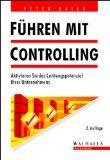 Führen mit Controlling. Aktivieren Sie das Leistungspotenzial Ihres Unternehmens.: Baier, ...