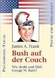 Bush auf der Couch - wie denkt und fühlt George W. Bush ?. Aus dem Amerikan. von Antje Becker,...
