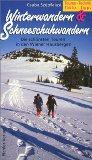 Winterwandern & Schneeschuhwandern. 23 Winterwanderungen, 40 Schneeschuhwanderungen; Die sch&...