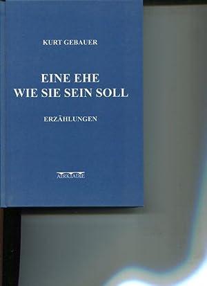 Eie Ehe wie sie sein soll. Erzählungen.: Gebauer, Kurt: