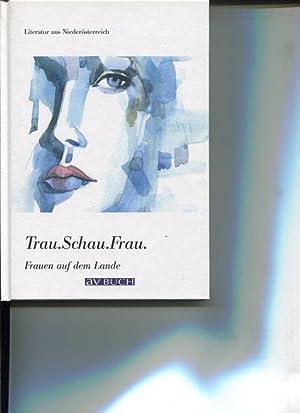 Trau.Schau.Frau. Frauen auf dem Lande. Literatur aus Niederösterreich.: Autorenkollektiv: