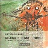 Keltische Kunst - heute. i Celti - la prima europa. Druckgrafik 2000 - 2009.: Schlinke, Diether: