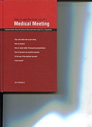 How to get the most out of a Medical Meeting. a Book every Doctor ahould read before going to a ...