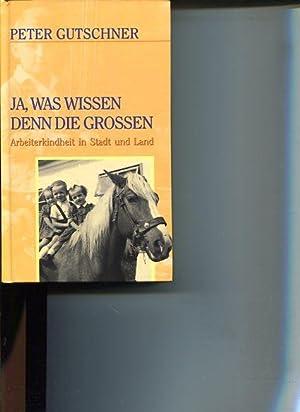 Ja, was wissen denn die Großen. Arbeitskindheit in Stadt und Land.: Gutschner, Peter: