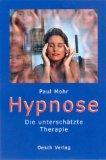 Hypnose. Die unterschätzte Therapie.: Mohr, Paul: