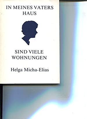 In meines Vaters Haus sind viele Wohnungen.: Micha-Elias, Helga: