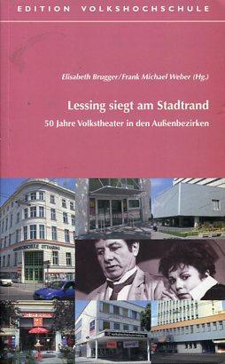 Lessing siegt am Stadtrand - 50 Jahre Volkstheater in den Außenbezirken. Hrsg.: Verband ...