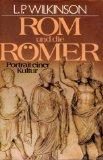 Rom und die Römer. Portrait einer Kultur.: Wilkinson, Lancelot P.