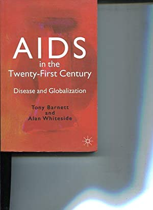 AIDS in the Twenty-First Century. Disease and Globalization: Barnett, Tony and Alan Whiteside: