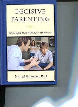 Decisive Parenting: Strategies That Work with Teenagers: Hammond, Michael: